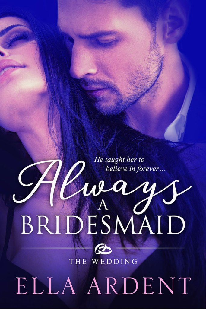 Always a Bridesmaid, book two of the Wedding series of contemporary romances by Ella Ardent