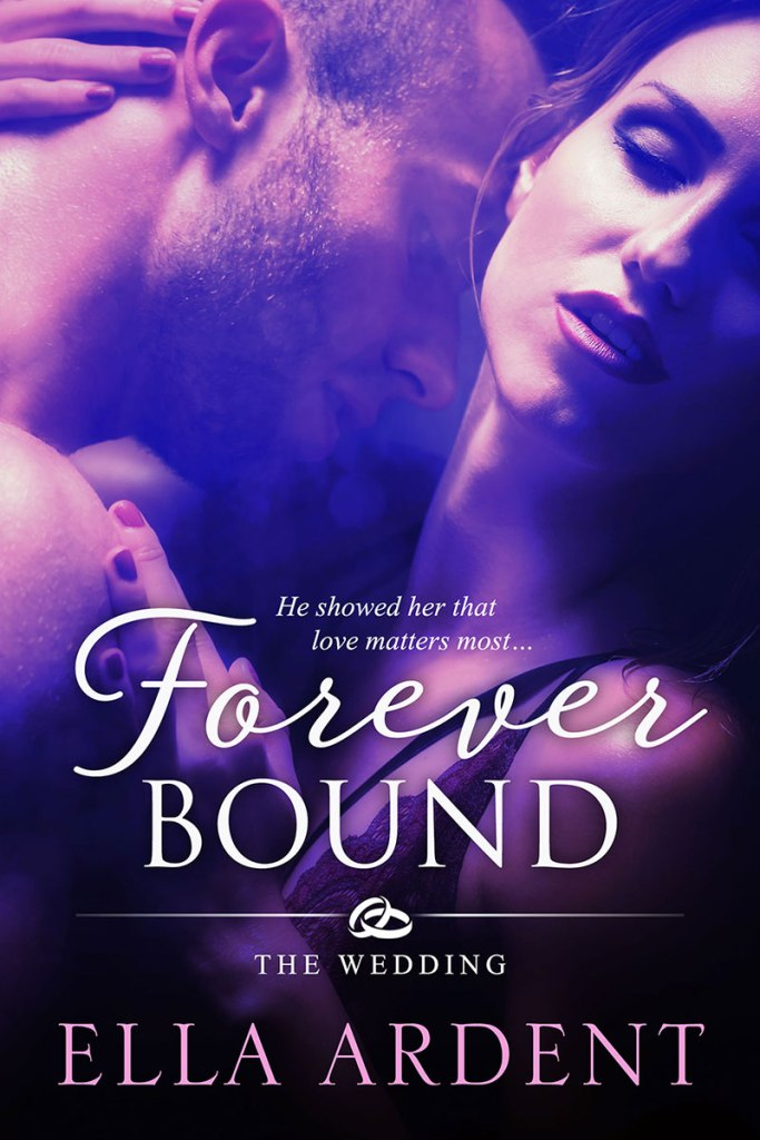 Forever Bound, book three of the Wedding series of contemporary romances by Ella Ardent