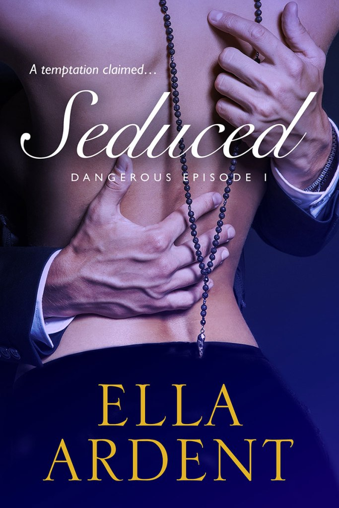Seduced, book one of Dangerous, a romance by Ella Ardent